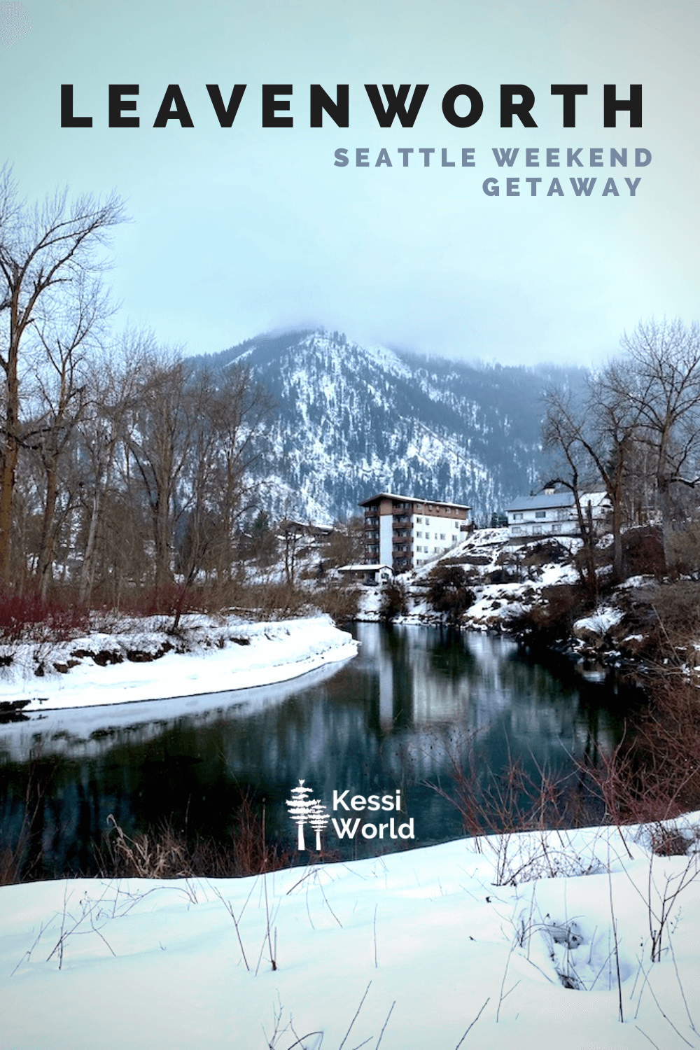 A Pinterest pin showing the Bavarian themed town of Leavenworth in a Winter scene along the Wenatchee River.  There is snow in the hills above a collection of homes and hotels in German style.
